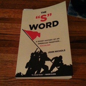 "The ""S"" Word: A short history of an American tradition... Socialism by John Nichols"